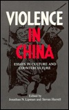 Violence in China: Essays in Culture and Counterculture