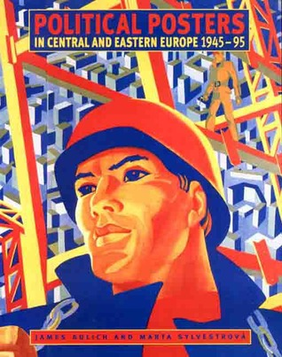 Political Posters in Central and Eastern Europe 1945-95: Signs of the Times