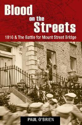 Blood on the Streets: 1916 & the Battle for Mount Street Bridge