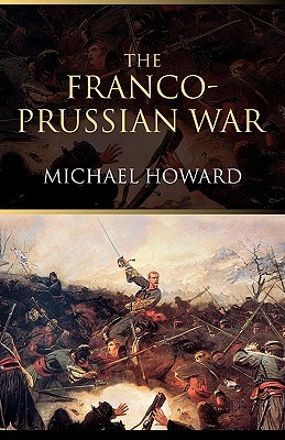 The Franco-Prussian War: The German Invasion of France, 1870-1871
