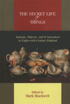 The Secret Life of Things: Animals, Objects, and It-Narratives in Eighteenth-Century England