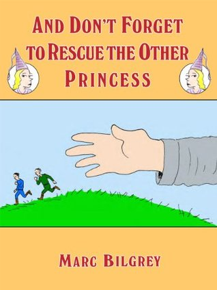 And Don't Forget to Rescue the Other Princess: A Humorous Fantasy Novel (The Princess Series Book 2)