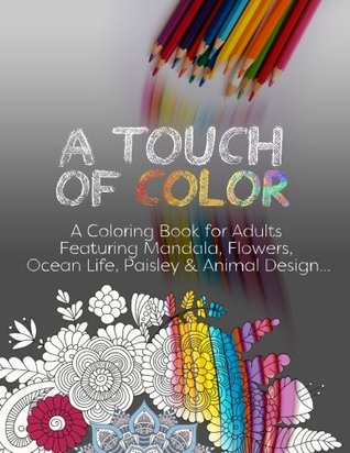 A touch of color: A Coloring Book for Adults Featuring Mandala, Flowers, Ocean Life, Paisley and Animal Design