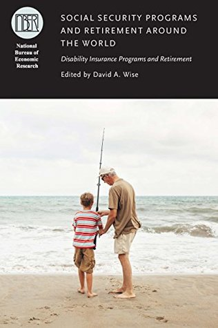 Social Security Programs and Retirement around the World: Disability Insurance Programs and Retirement (National Bureau of Economic Research Conference Report)